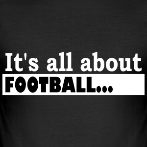 Its all about Football - Men's Slim Fit T-Shirt