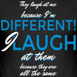 I laugh at them because they are all the same - Männer Slim Fit T-Shirt