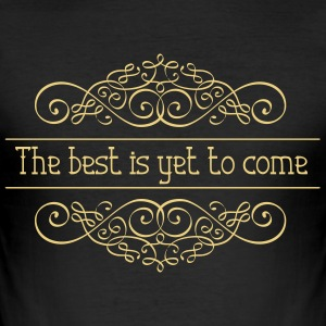 The best is yet to - Men's Slim Fit T-Shirt