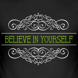 Believe in yourself Spruch T-Shirt - Männer Slim Fit T-Shirt