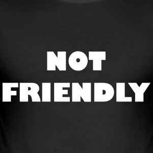 Not Friendly - Männer Slim Fit T-Shirt