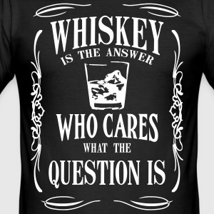 Whiskey is the answer who cares what the questuion - Men's Slim Fit T-Shirt
