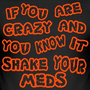 If you are crazy and you know it shake your meds - Männer Slim Fit T-Shirt