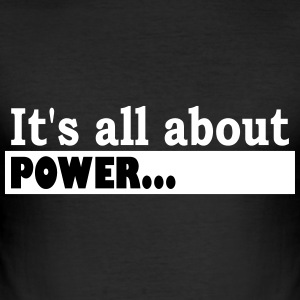 Its all about Power - Männer Slim Fit T-Shirt
