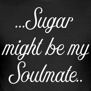 Sugar might be my soulmate - Männer Slim Fit T-Shirt