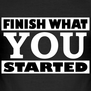 Finish what you started - Männer Slim Fit T-Shirt