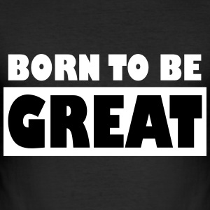 Born to be Great - Männer Slim Fit T-Shirt