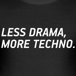 Less drama, more Techno! - Männer Slim Fit T-Shirt
