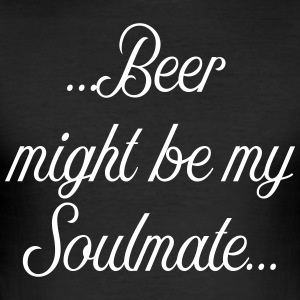 Beer might be my soulmate - Männer Slim Fit T-Shirt