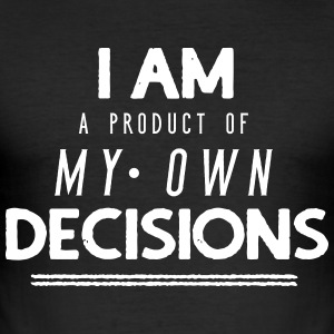 I am a product of my own decisions - Men's Slim Fit T-Shirt