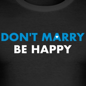 dont marry be happy - Männer Slim Fit T-Shirt