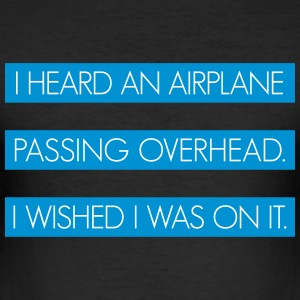 I heard an airplane passing overhead - Men's Slim Fit T-Shirt