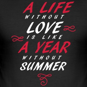 A life without love is like a year without summer - Men's Slim Fit T-Shirt