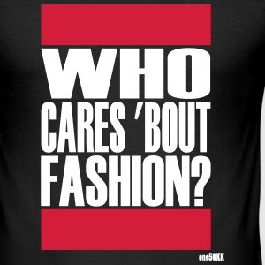 Who cares bout fashion - Men's Slim Fit T-Shirt