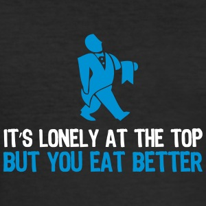 It's Lonely At The Top But You Eat Better. - Men's Slim Fit T-Shirt