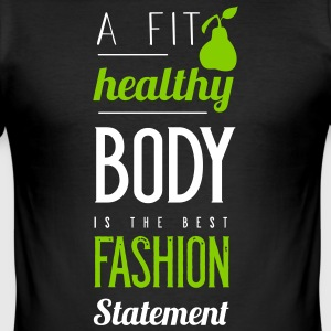 A fit healthy body is the best fashion statement - Männer Slim Fit T-Shirt