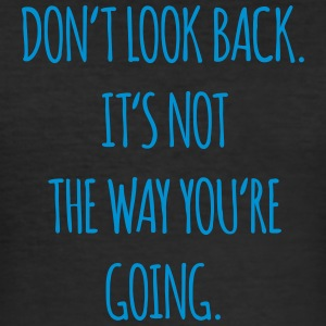 Don't look back. It's not the way you're going - Männer Slim Fit T-Shirt