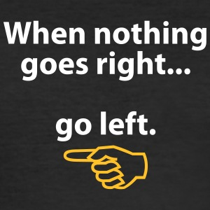 If Nothing Goes So Right, Go Left! - Men's Slim Fit T-Shirt