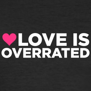 Love Is Overrated. - Men's Slim Fit T-Shirt