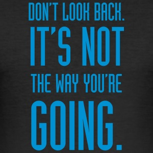 Do not look back. It's not the way you're going - Men's Slim Fit T-Shirt