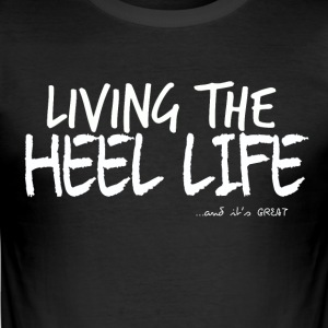 Living The Heel Life - Men's Slim Fit T-Shirt