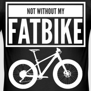 NOT WITHOUT MY FATBIKE - Männer Slim Fit T-Shirt
