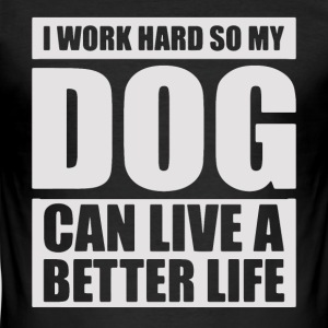 I work hard so my DOG can live a better life - Men's Slim Fit T-Shirt