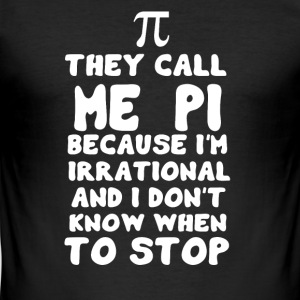 π THEY CALL ME PI π - Männer Slim Fit T-Shirt