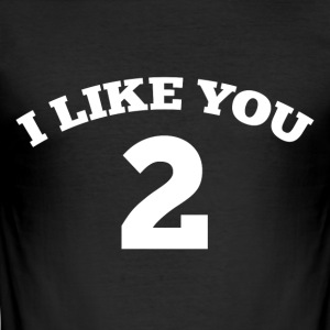 I like you too - Men's Slim Fit T-Shirt