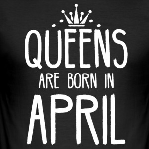 Queens are born in April - Men's Slim Fit T-Shirt