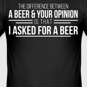 The difference between a beer and your opinion - Men's Slim Fit T-Shirt