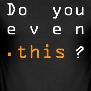 Do you even this? - Männer Slim Fit T-Shirt