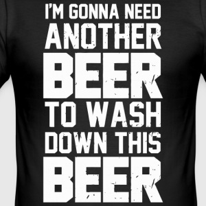 I'm gonna need another Beer - Men's Slim Fit T-Shirt