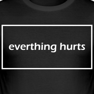 Everything hurts - Men's Slim Fit T-Shirt