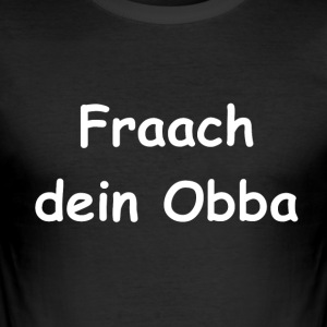 Fraach_dein_Obba - Männer Slim Fit T-Shirt
