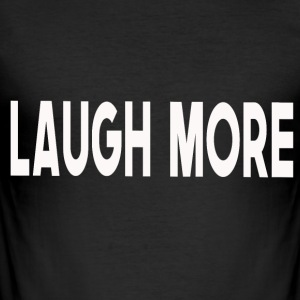 Laugh more - Men's Slim Fit T-Shirt