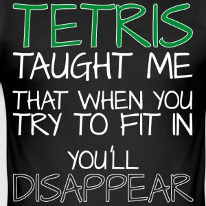 Tetris taught me did when you finish try to fit in ... - Men's Slim Fit T-Shirt