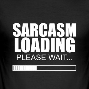 Sarcasm loading - please wait - Männer Slim Fit T-Shirt