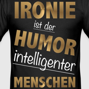 Ironie is de humor intelligente mensen - slim fit T-shirt