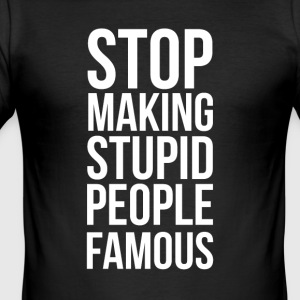 Stop Making Stupid People Famous - Camiseta ajustada hombre