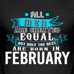 Men Are Created Equal But Only Best In FEBRUARY - Men's Slim Fit T-Shirt