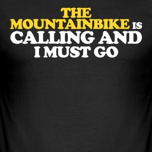 The MOUNTAIN IS CALLING AND I MUST GO - Men's Slim Fit T-Shirt