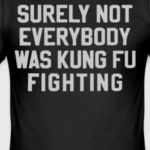 Surely not everybody was Kung Fu fighting shirt - Men's Slim Fit T-Shirt