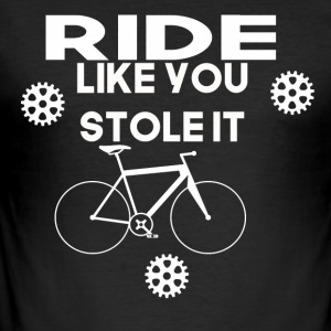 ride like you stole it - Männer Slim Fit T-Shirt
