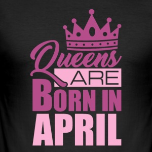 Queens are born in APRIL! - Männer Slim Fit T-Shirt