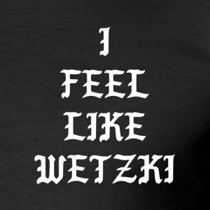 I FEEL LIKE WETZKI - Männer Slim Fit T-Shirt