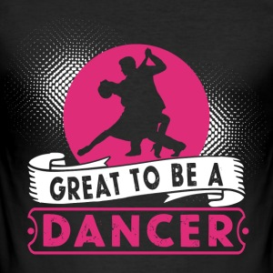 Great to be a Dancer - Men's Slim Fit T-Shirt