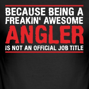 ANGLER is not an official job title - Men's Slim Fit T-Shirt