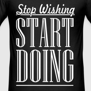 Stop Wishing - Men's Slim Fit T-Shirt