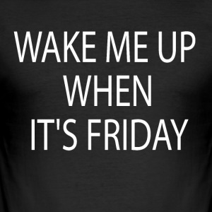 Wake me up when it´s friday - Männer Slim Fit T-Shirt